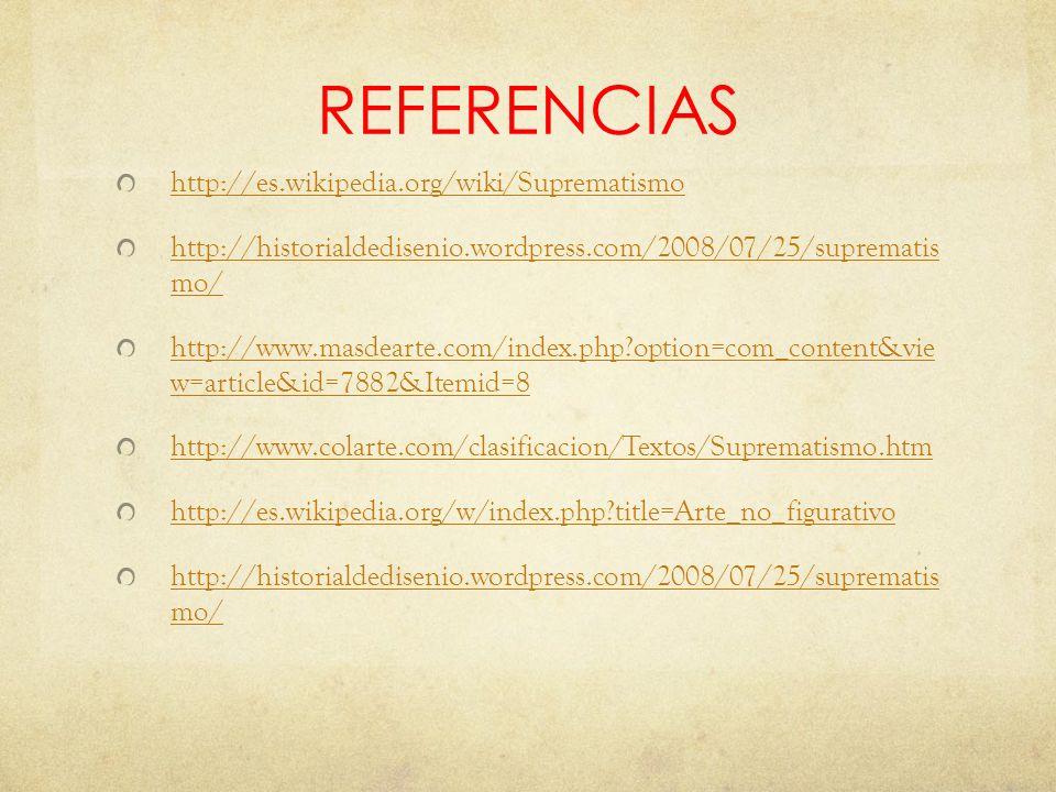 REFERENCIAS http://es.wikipedia.org/wiki/Suprematismo http://historialdedisenio.wordpress.com/2008/07/25/suprematis mo/ http://www.masdearte.com/index