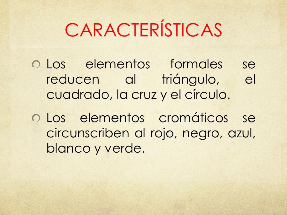 CARACTERÍSTICAS Los elementos formales se reducen al triángulo, el cuadrado, la cruz y el círculo. Los elementos cromáticos se circunscriben al rojo,