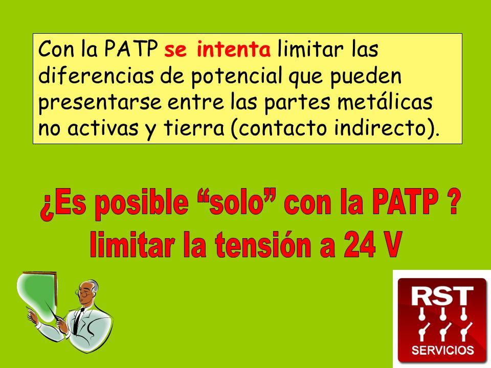 Con la PATP se intenta limitar las diferencias de potencial que pueden presentarse entre las partes metálicas no activas y tierra (contacto indirecto).