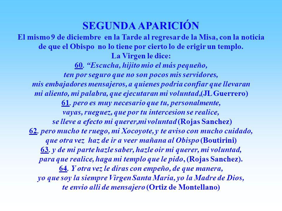 PRIMERA APARICIÓN Madrugada Sabado 9 Dic 1531, Juan Diego iba a misa a Tlaltelolco, la Virgen dijo: 28. Sabete, hijo mio, muy querido, que Yo soy la s