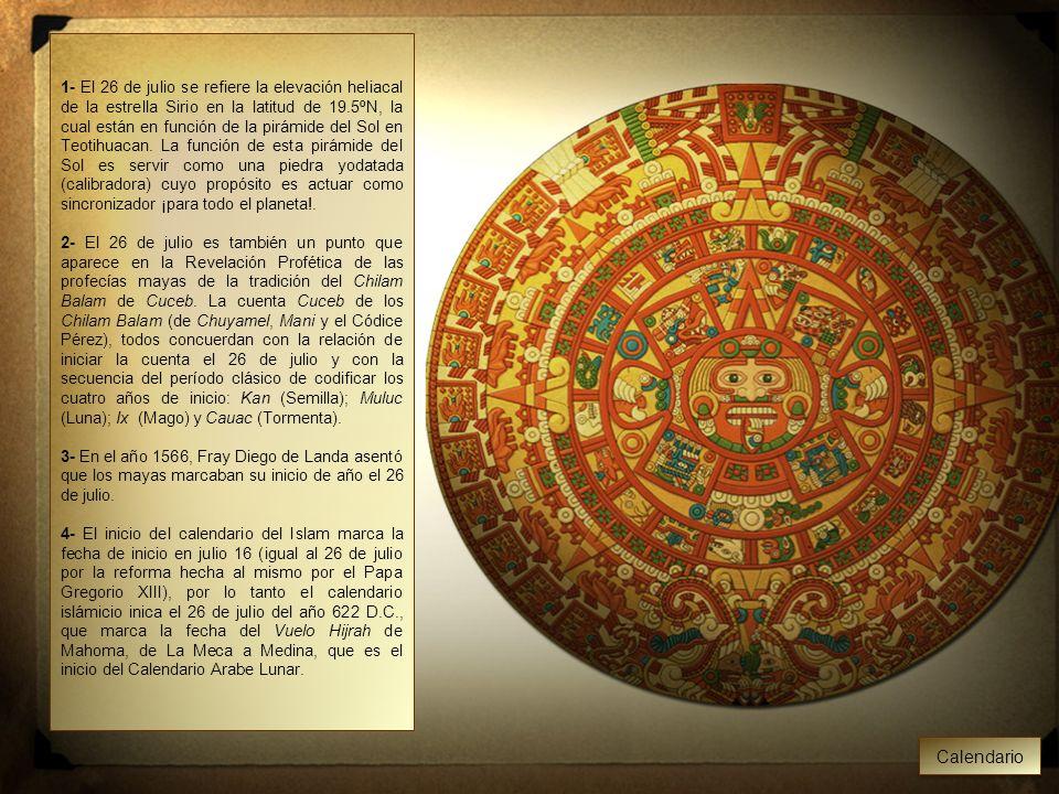 1- El 26 de julio se refiere la elevación heliacal de la estrella Sirio en la latitud de 19.5ºN, la cual están en función de la pirámide del Sol en Teotihuacan.