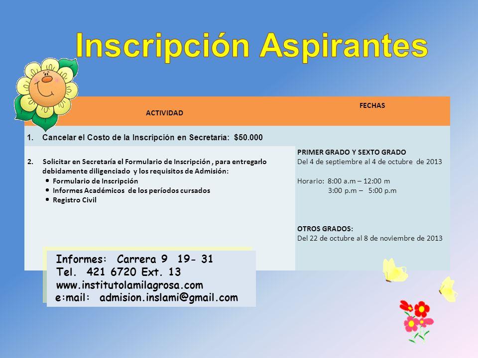 ACTIVIDAD FECHA 1.Cancelar el COSTO DE LA INSCRIPCIÓN ($50.000), en la oficina de Secretaría 2.