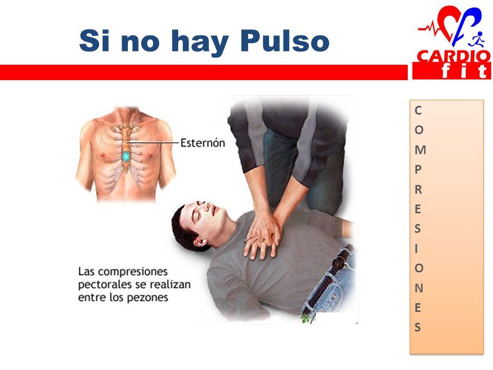 Si no hay Pulso COMPRESIONESCOMPRESIONES COMPRESIONESCOMPRESIONES
