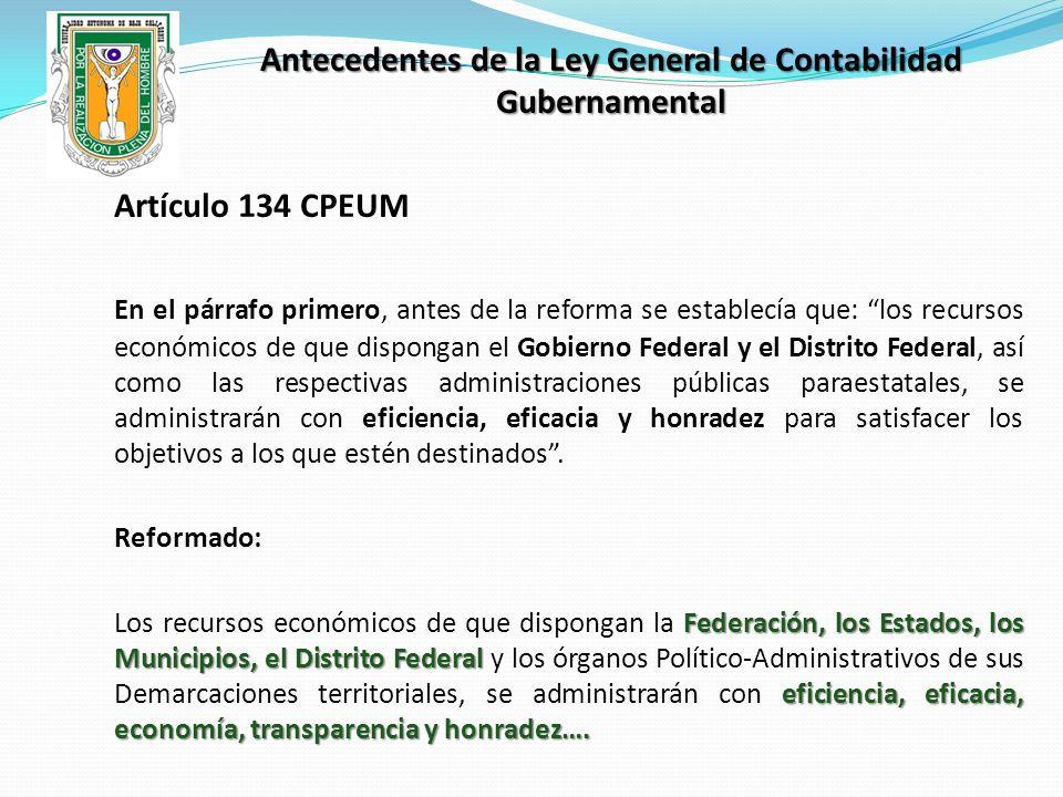 Antecedentes de la Ley General de Contabilidad Gubernamental Artículo 134 CPEUM En el párrafo primero, antes de la reforma se establecía que: los recu