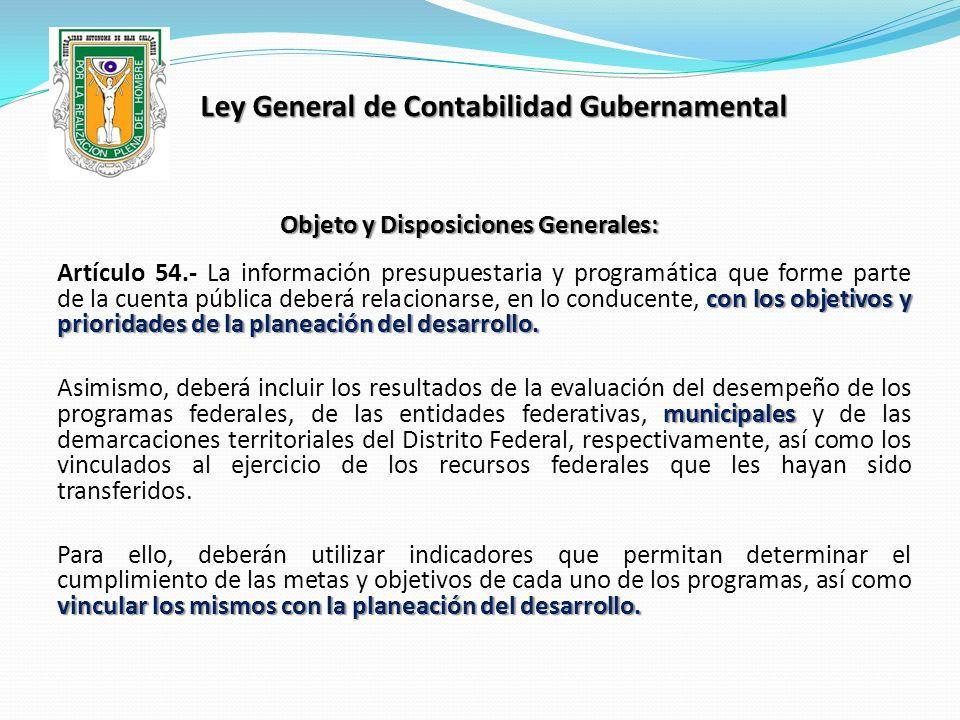 Ley General de Contabilidad Gubernamental Objeto y Disposiciones Generales: con los objetivos y prioridades de la planeación del desarrollo. Artículo