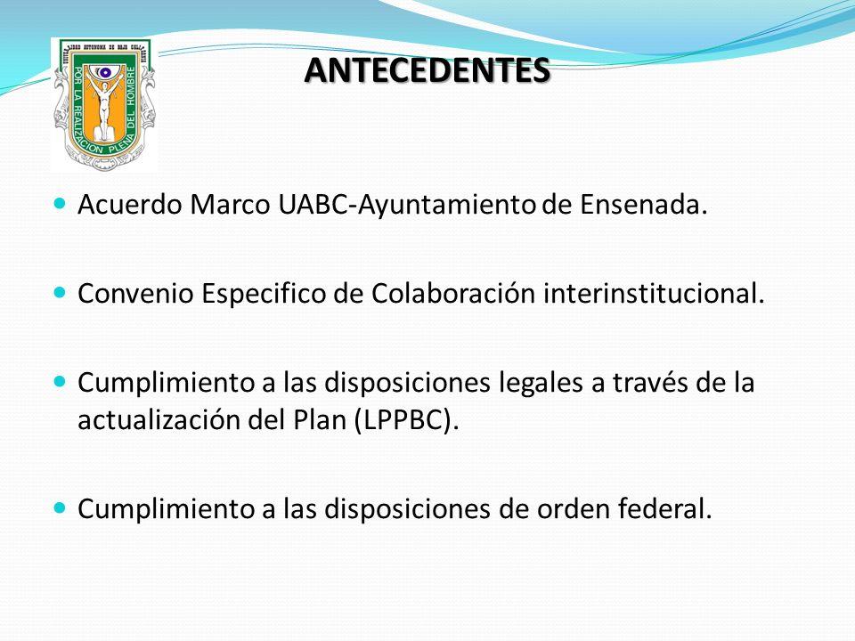 ANTECEDENTES Acuerdo Marco UABC-Ayuntamiento de Ensenada. Convenio Especifico de Colaboración interinstitucional. Cumplimiento a las disposiciones leg