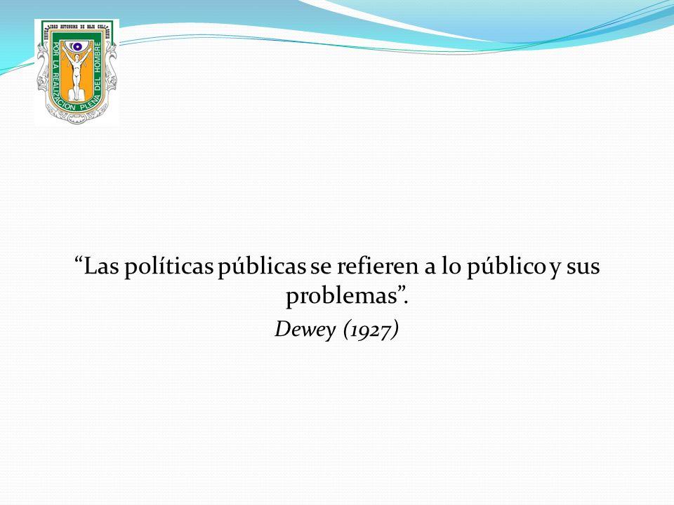 Las políticas públicas se refieren a lo público y sus problemas. Dewey (1927)