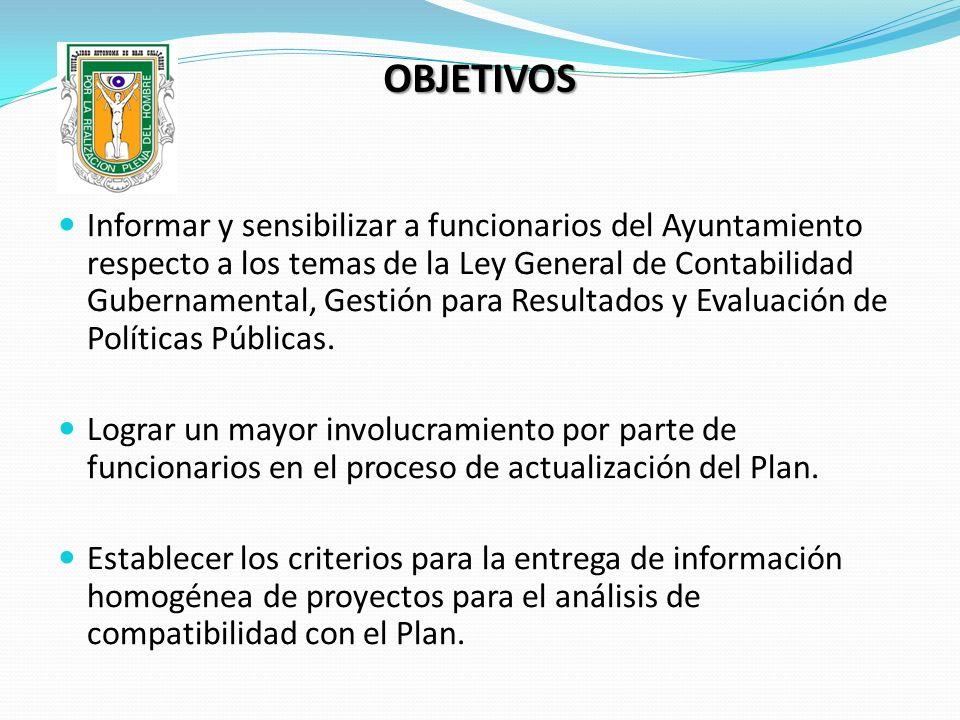 OBJETIVOS Informar y sensibilizar a funcionarios del Ayuntamiento respecto a los temas de la Ley General de Contabilidad Gubernamental, Gestión para R