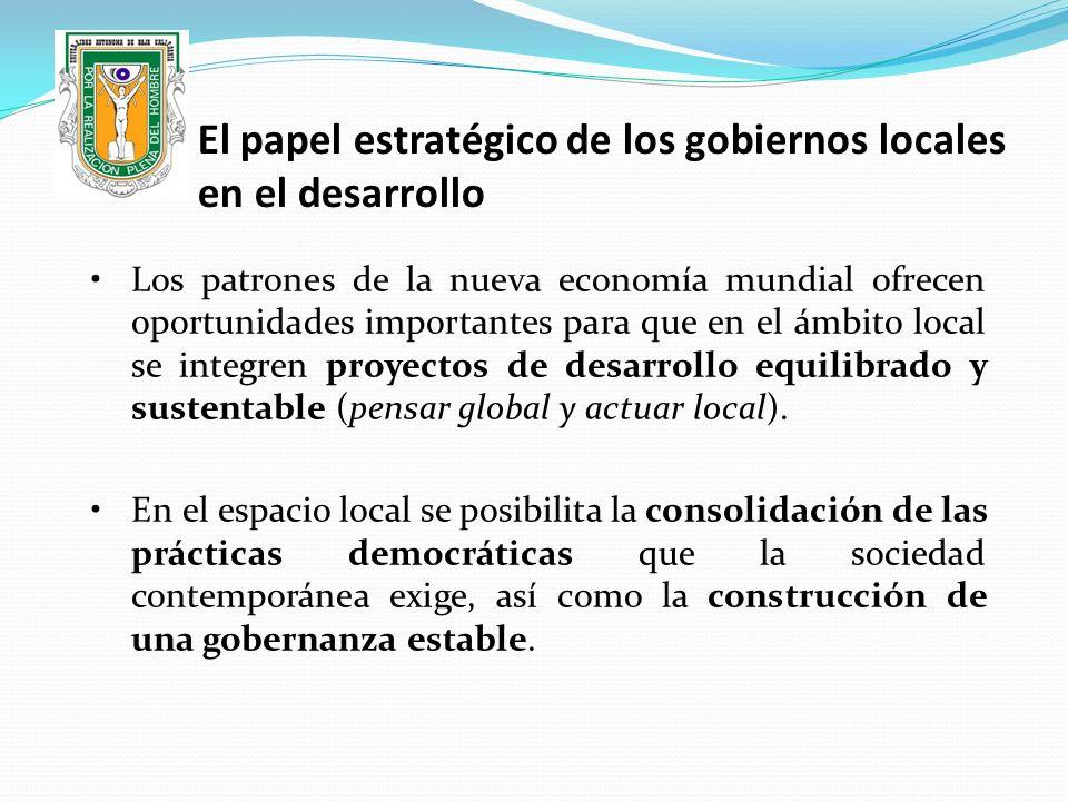 El papel estratégico de los gobiernos locales en el desarrollo Los patrones de la nueva economía mundial ofrecen oportunidades importantes para que en
