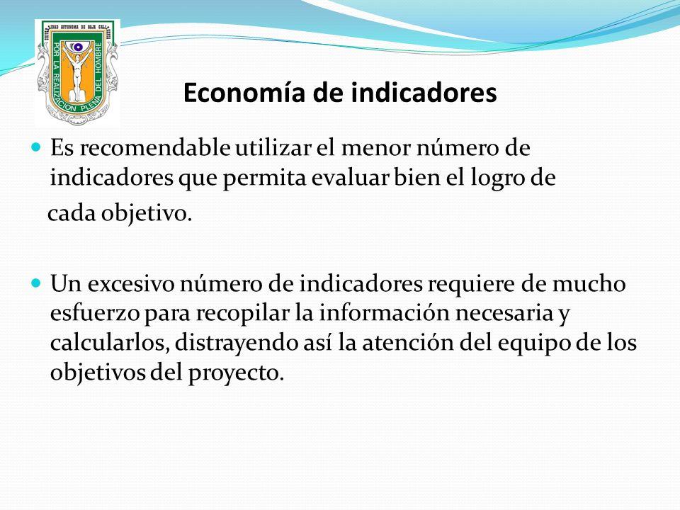 Economía de indicadores Es recomendable utilizar el menor número de indicadores que permita evaluar bien el logro de cada objetivo. Un excesivo número