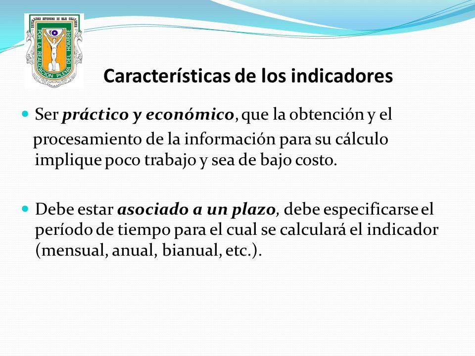 Características de los indicadores Ser práctico y económico, que la obtención y el procesamiento de la información para su cálculo implique poco traba