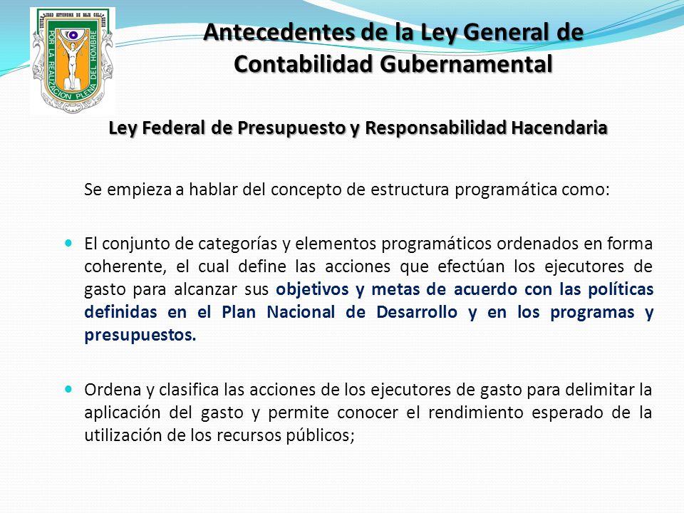 Antecedentes de la Ley General de Contabilidad Gubernamental Ley Federal de Presupuesto y Responsabilidad Hacendaria Se empieza a hablar del concepto