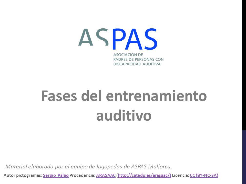 Fases del entrenamiento auditivo Material elaborado por el equipo de logopedas de ASPAS Mallorca.