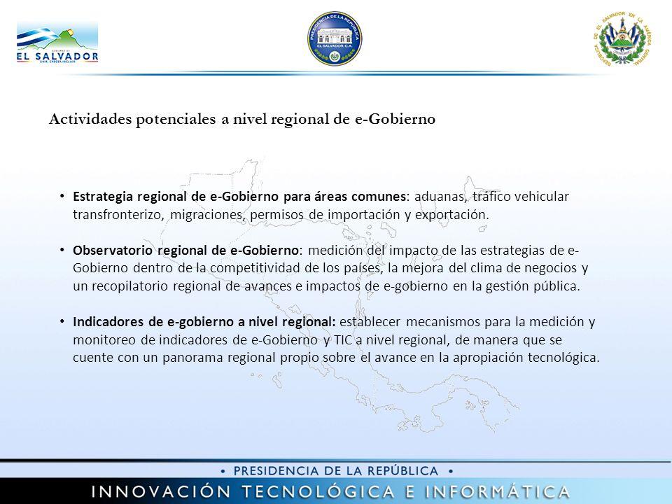 Actividades potenciales a nivel regional de e-Gobierno Estrategia regional de e-Gobierno para áreas comunes: aduanas, tráfico vehicular transfronterizo, migraciones, permisos de importación y exportación.