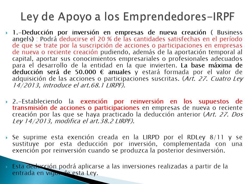 1.-Deducción por inversión en empresas de nueva creación ( Business angels) : Podrá deducirse el 20 % de las cantidades satisfechas en el período de q