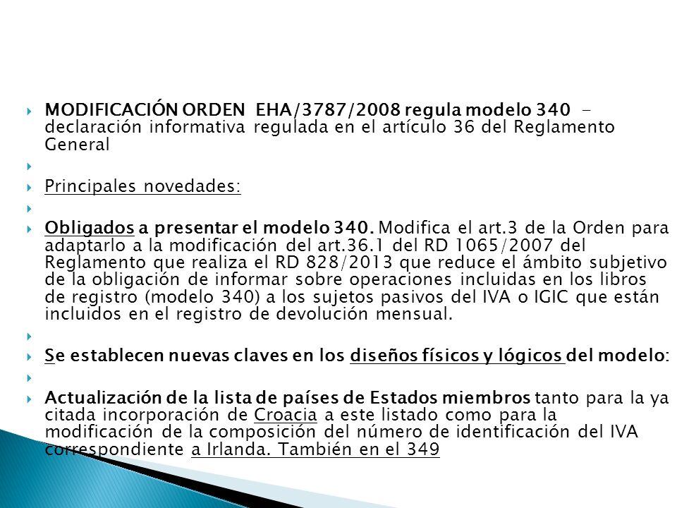 MODIFICACIÓN ORDEN EHA/3787/2008 regula modelo 340 - declaración informativa regulada en el artículo 36 del Reglamento General Principales novedades: