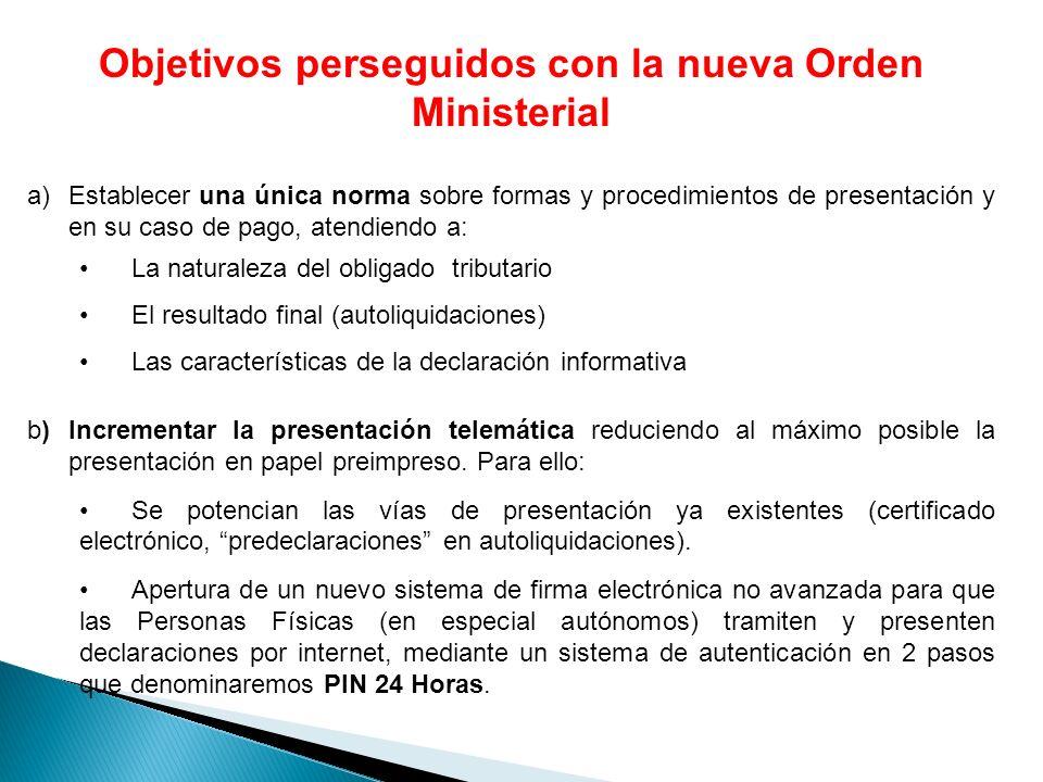 Objetivos perseguidos con la nueva Orden Ministerial a)Establecer una única norma sobre formas y procedimientos de presentación y en su caso de pago,