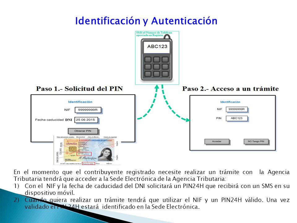 Identificación y Autenticación En el momento que el contribuyente registrado necesite realizar un trámite con la Agencia Tributaria tendrá que acceder