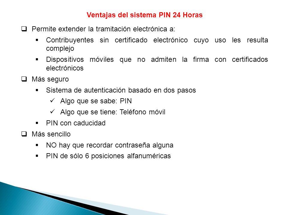 Ventajas del sistema PIN 24 Horas Permite extender la tramitación electrónica a: Contribuyentes sin certificado electrónico cuyo uso les resulta compl