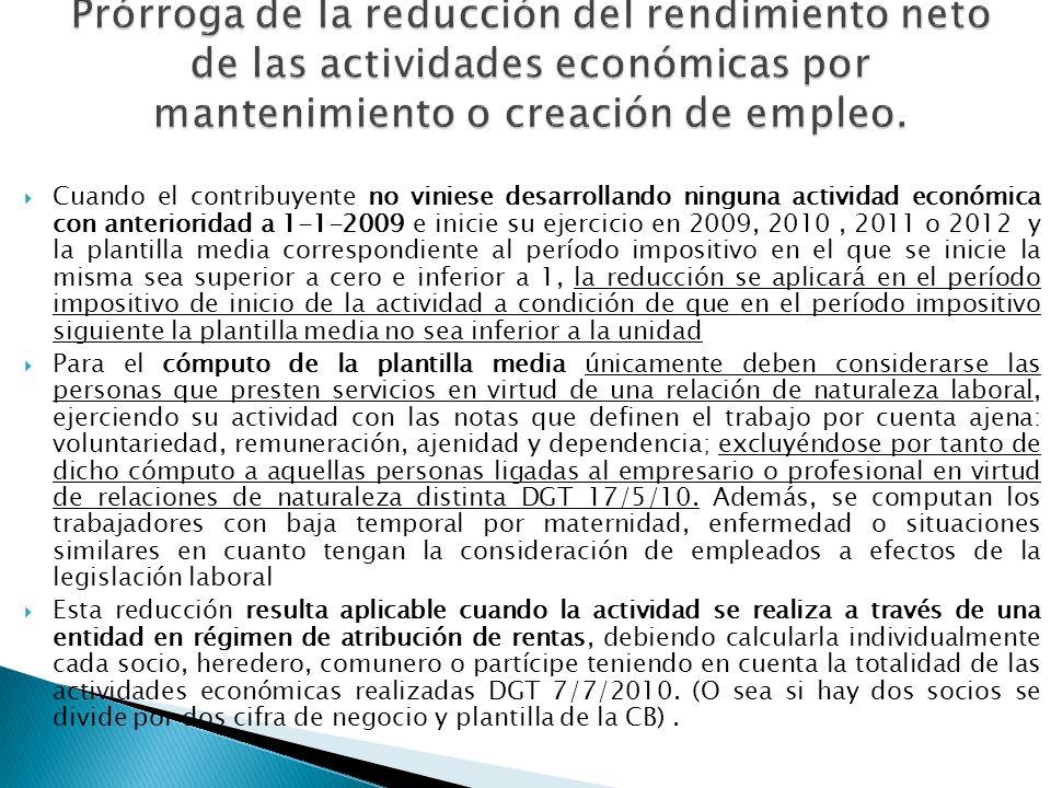 Cuando el contribuyente no viniese desarrollando ninguna actividad económica con anterioridad a 1-1-2009 e inicie su ejercicio en 2009, 2010, 2011 o 2