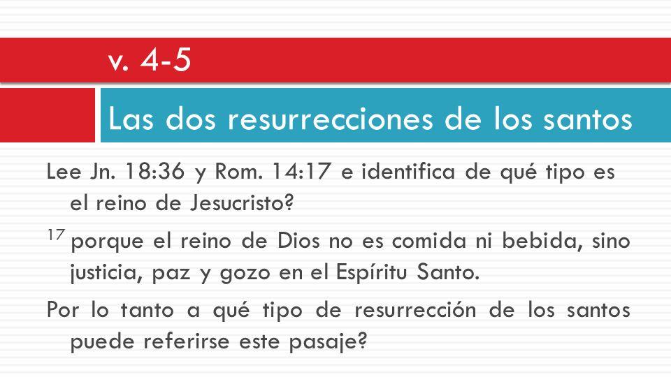 Lee Jn. 18:36 y Rom. 14:17 e identifica de qué tipo es el reino de Jesucristo? 17 porque el reino de Dios no es comida ni bebida, sino justicia, paz y