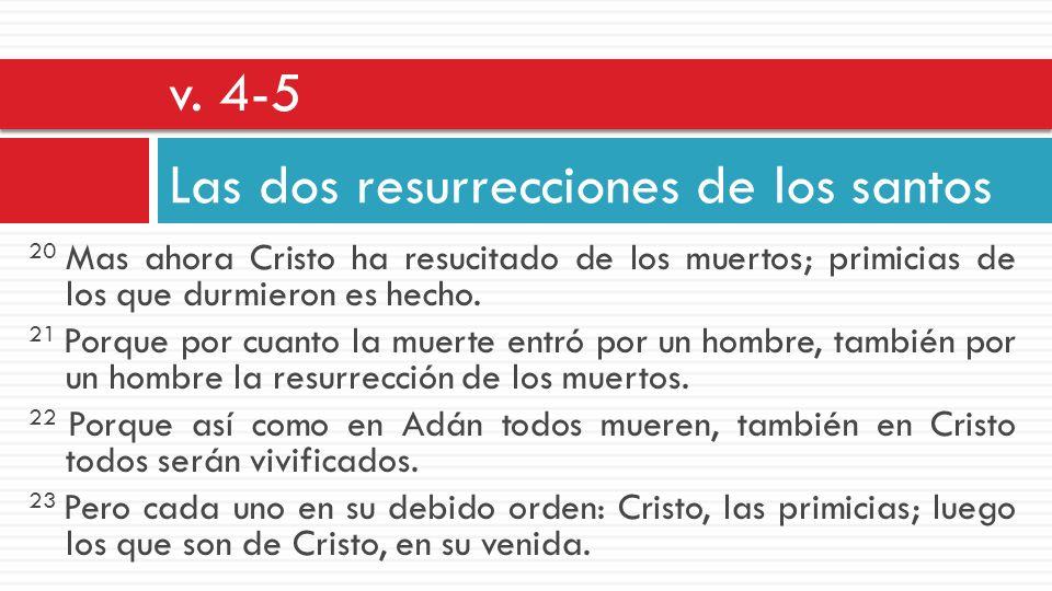 20 Mas ahora Cristo ha resucitado de los muertos; primicias de los que durmieron es hecho. 21 Porque por cuanto la muerte entró por un hombre, también
