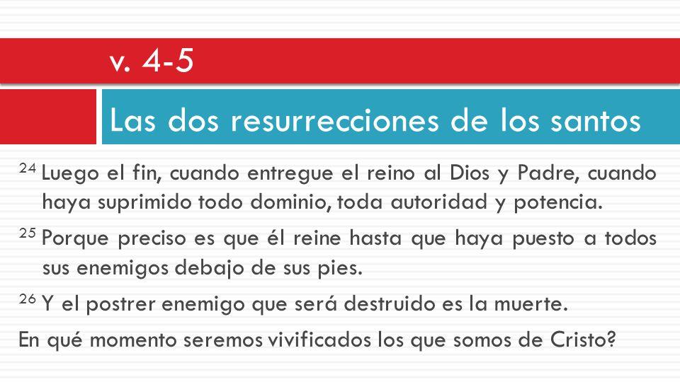 24 Luego el fin, cuando entregue el reino al Dios y Padre, cuando haya suprimido todo dominio, toda autoridad y potencia. 25 Porque preciso es que él