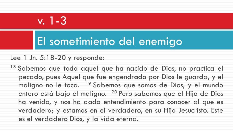 Lee 1 Jn. 5:18-20 y responde: 18 Sabemos que todo aquel que ha nacido de Dios, no practica el pecado, pues Aquel que fue engendrado por Dios le guarda