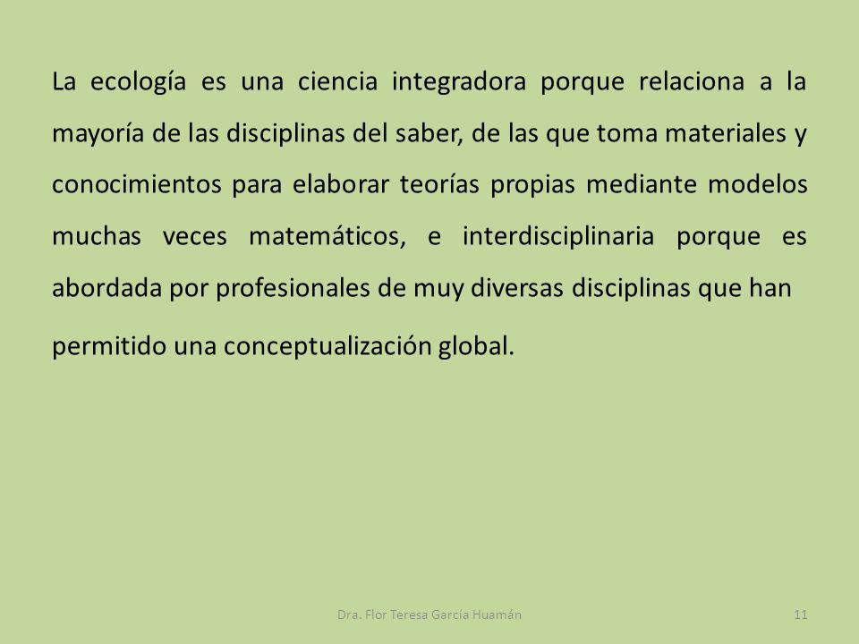 La ecología es una ciencia integradora porque relaciona a la mayoría de las disciplinas del saber, de las que toma materiales y conocimientos para ela