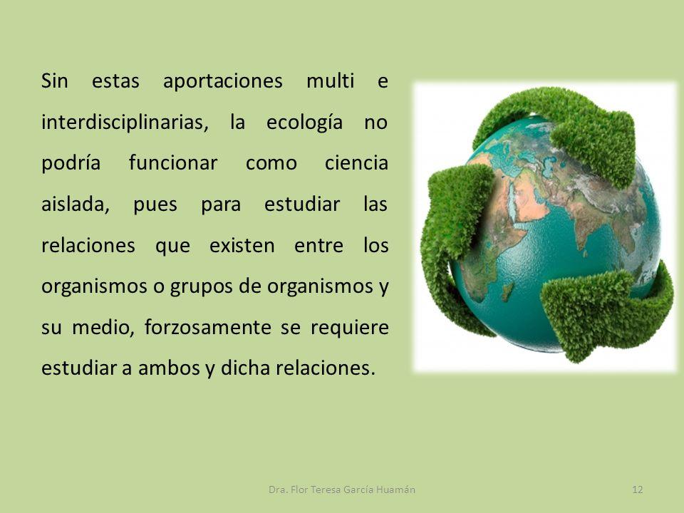 Sin estas aportaciones multi e interdisciplinarias, la ecología no podría funcionar como ciencia aislada, pues para estudiar las relaciones que existe