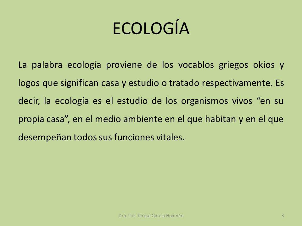 ECOLOGÍA La palabra ecología proviene de los vocablos griegos okios y logos que significan casa y estudio o tratado respectivamente. Es decir, la ecol
