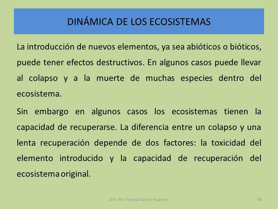 DINÁMICA DE LOS ECOSISTEMAS La introducción de nuevos elementos, ya sea abióticos o bióticos, puede tener efectos destructivos. En algunos casos puede