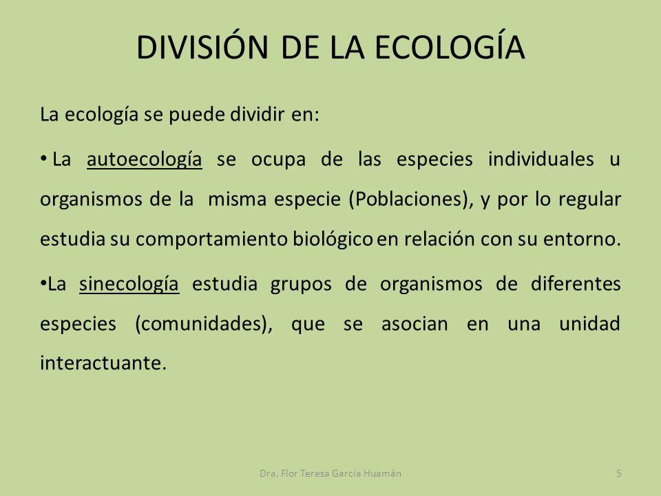 DIVISIÓN DE LA ECOLOGÍA La ecología se puede dividir en: La autoecología se ocupa de las especies individuales u organismos de la misma especie (Pobla