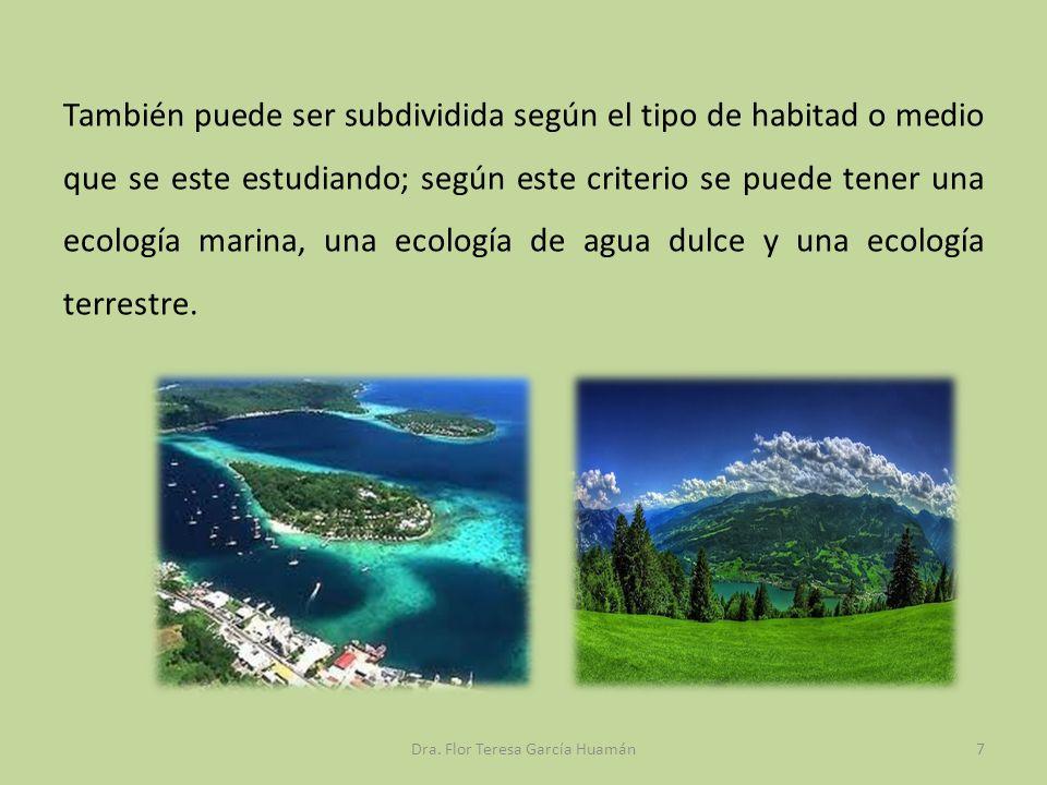 También puede ser subdividida según el tipo de habitad o medio que se este estudiando; según este criterio se puede tener una ecología marina, una eco