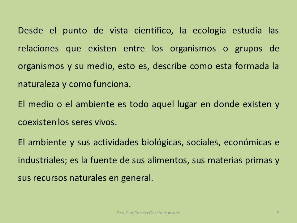 Desde el punto de vista científico, la ecología estudia las relaciones que existen entre los organismos o grupos de organismos y su medio, esto es, de