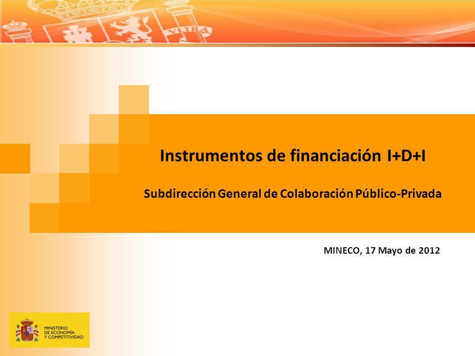 Instrumentos de financiación I+D+I Subdirección General de Colaboración Público-Privada MINECO, 17 Mayo de 2012