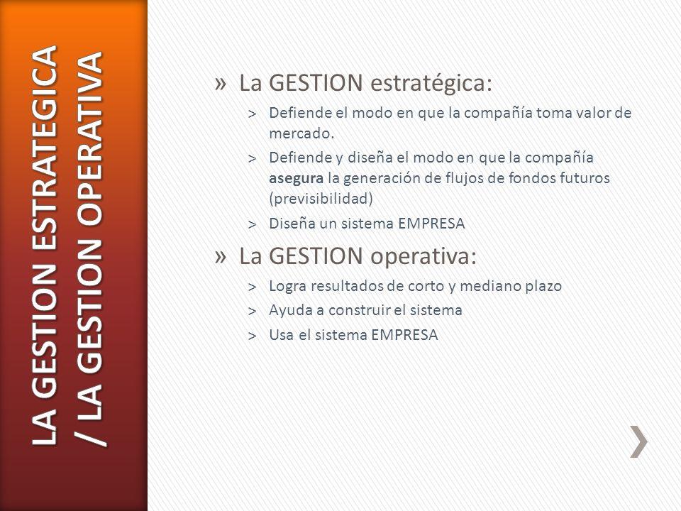 » La GESTION estratégica: ˃Defiende el modo en que la compañía toma valor de mercado. ˃Defiende y diseña el modo en que la compañía asegura la generac