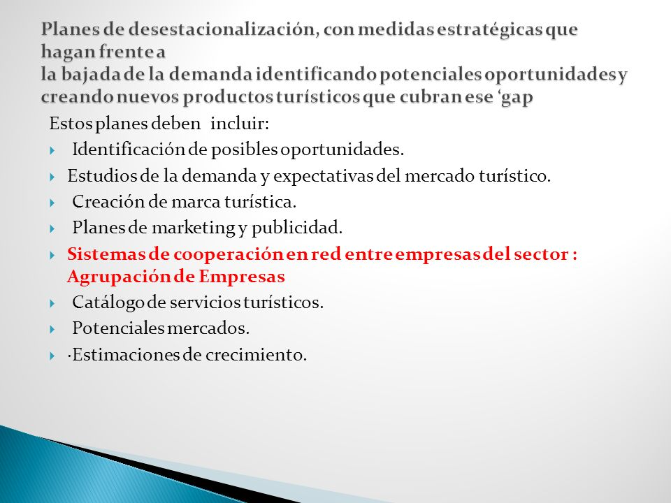 Estos planes deben incluir: Identificación de posibles oportunidades. Estudios de la demanda y expectativas del mercado turístico. Creación de marca t