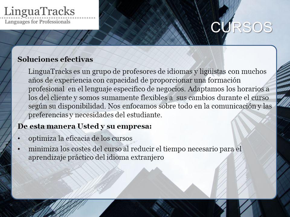 CURSOS Soluciones efectivas LinguaTracks es un grupo de profesores de idiomas y ligüistas con muchos años de experiencia con capacidad de proporcionar una formación profesional en el lenguaje especifico de negocios.