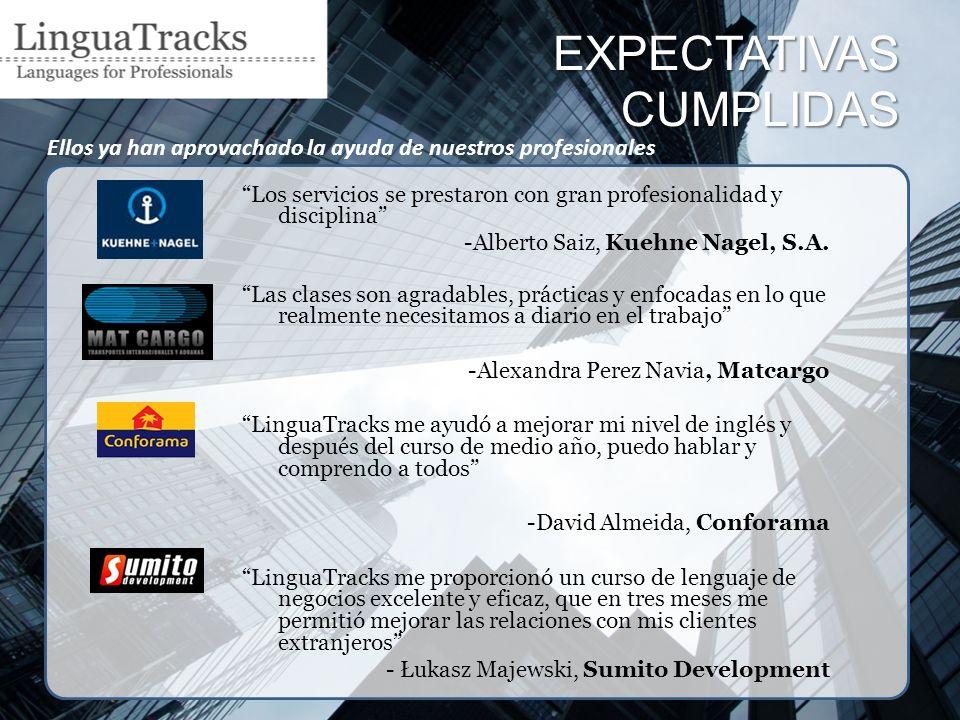 EXPECTATIVAS CUMPLIDAS Los servicios se prestaron con gran profesionalidad y disciplina -Alberto Saiz, Kuehne Nagel, S.A.