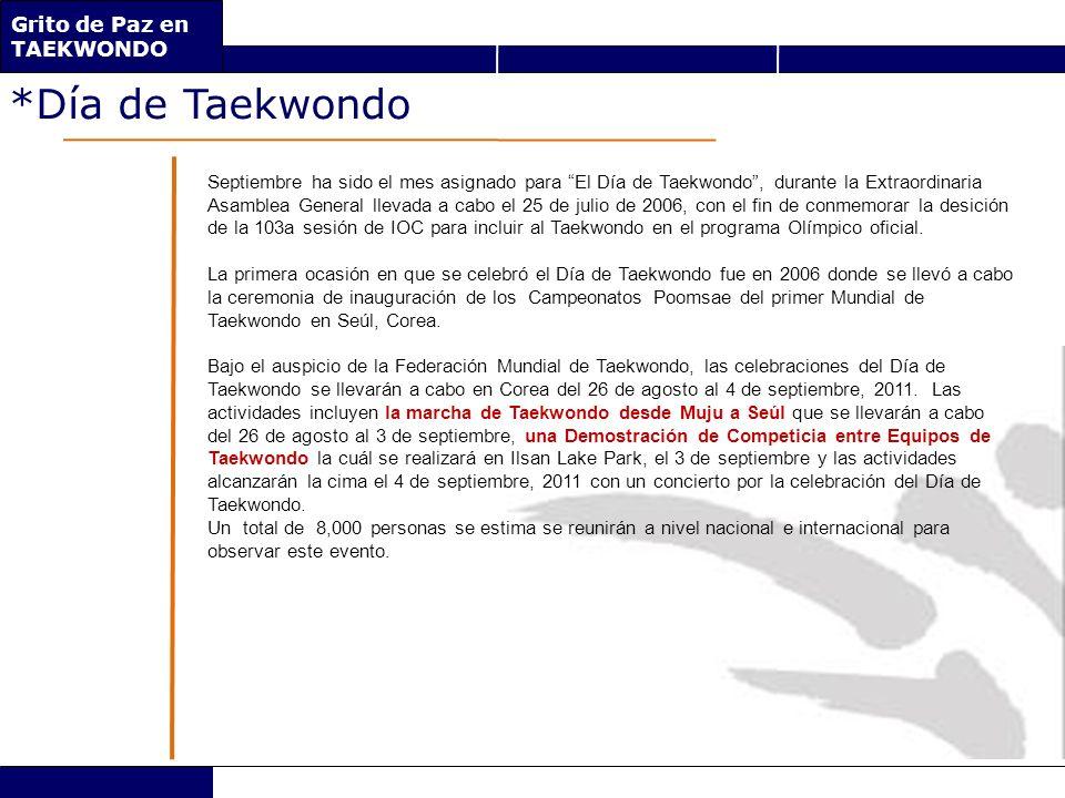 *Día de Taekwondo Septiembre ha sido el mes asignado para El Día de Taekwondo, durante la Extraordinaria Asamblea General llevada a cabo el 25 de julio de 2006, con el fin de conmemorar la desición de la 103a sesión de IOC para incluir al Taekwondo en el programa Olímpico oficial.