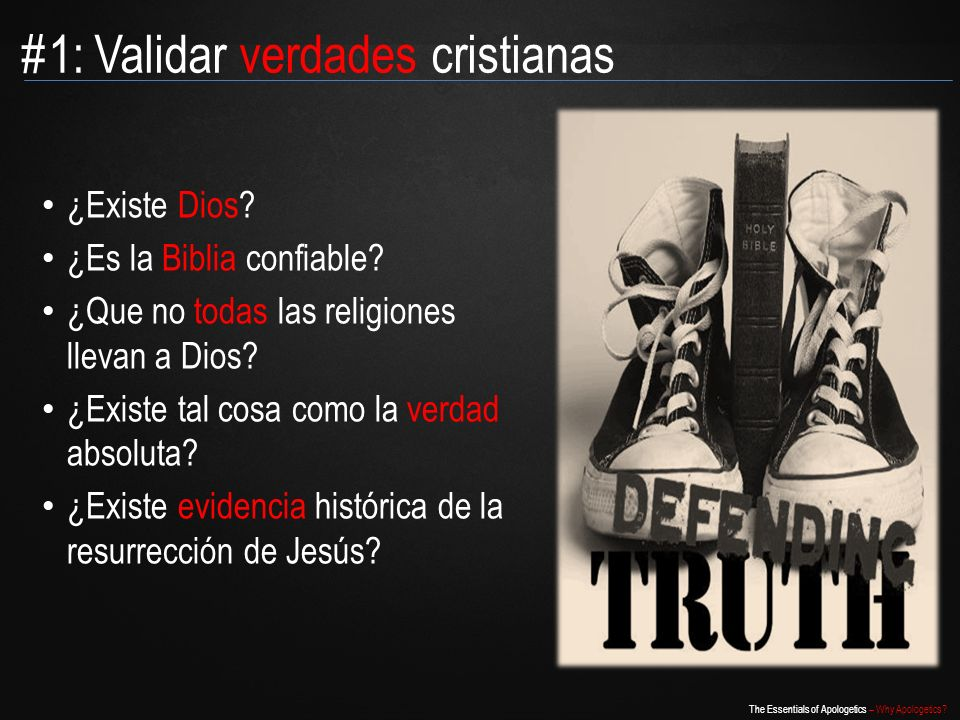 The Essentials of Apologetics – Why Apologetics? ¿Existe Dios? ¿Es la Biblia confiable? ¿Que no todas las religiones llevan a Dios? ¿Existe tal cosa c