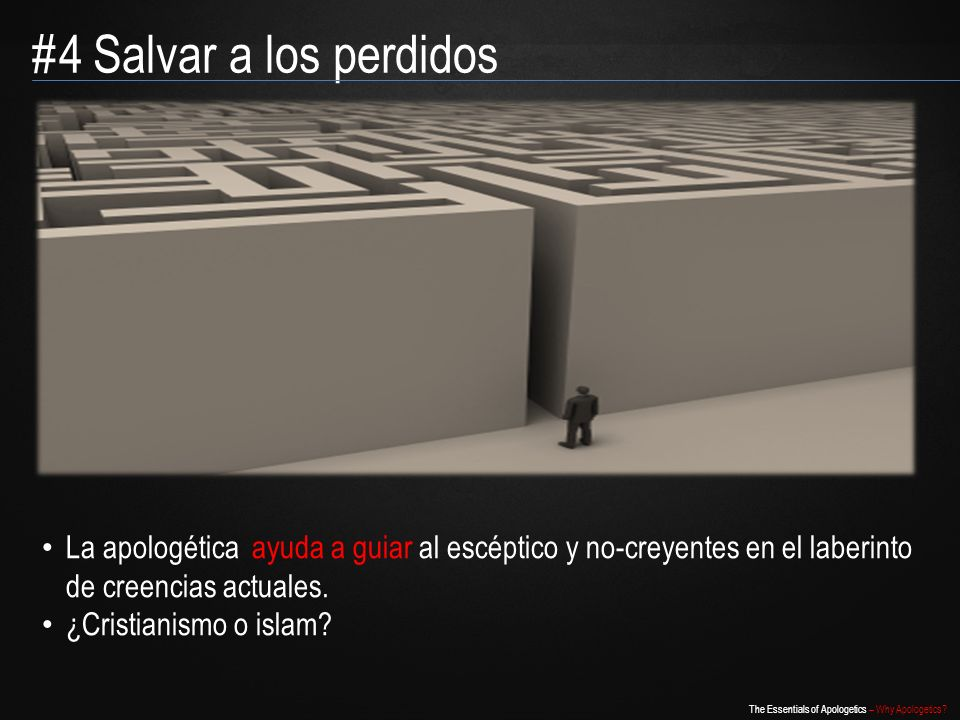 The Essentials of Apologetics – Why Apologetics? La apologética ayuda a guiar al escéptico y no-creyentes en el laberinto de creencias actuales. ¿Cris