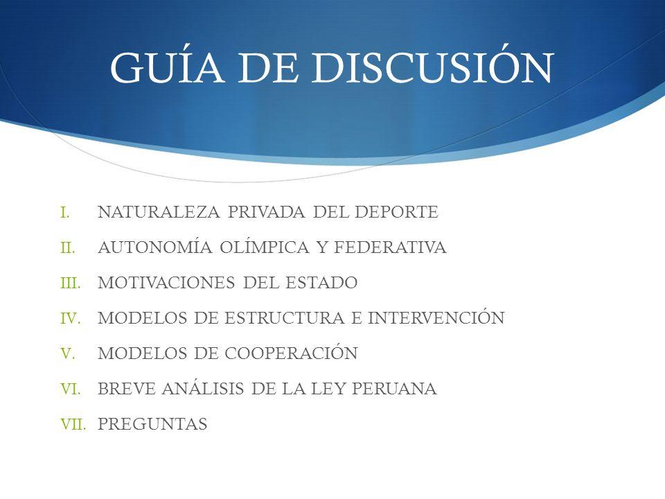 LEY PERUANA DEL DEPORTE Utiliza un modelo mixto de inclinación intervencionista, parecido al modelo español.