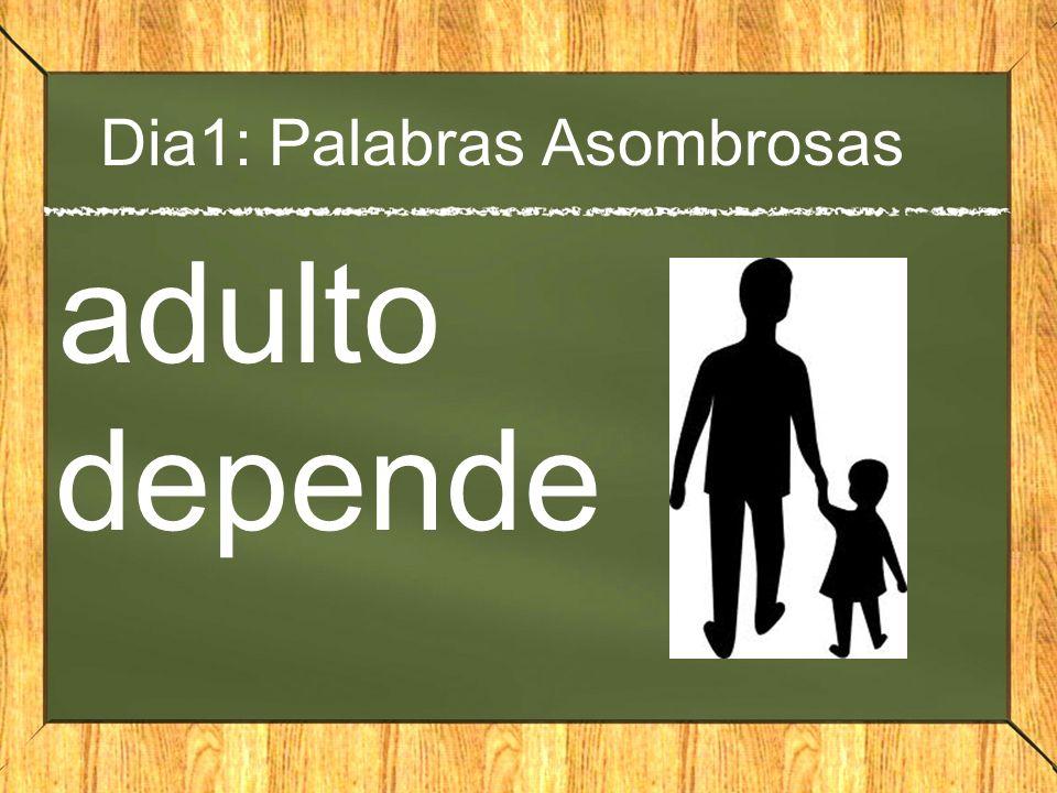 Dia1: Palabras Asombrosas adulto depende