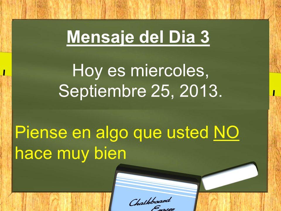 Mensaje del Dia 3 Hoy es miercoles, Septiembre 25, 2013. Piense en algo que usted NO hace muy bien