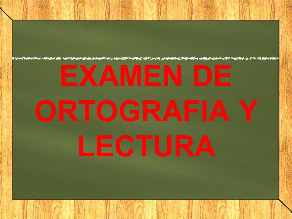 EXAMEN DE ORTOGRAFIA Y LECTURA