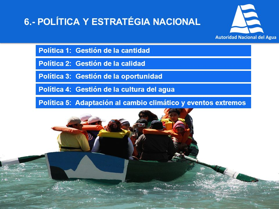 6.- POLÍTICA Y ESTRATÉGIA NACIONAL Política 1: Gestión de la cantidad Política 2: Gestión de la calidad Política 3: Gestión de la oportunidad Política