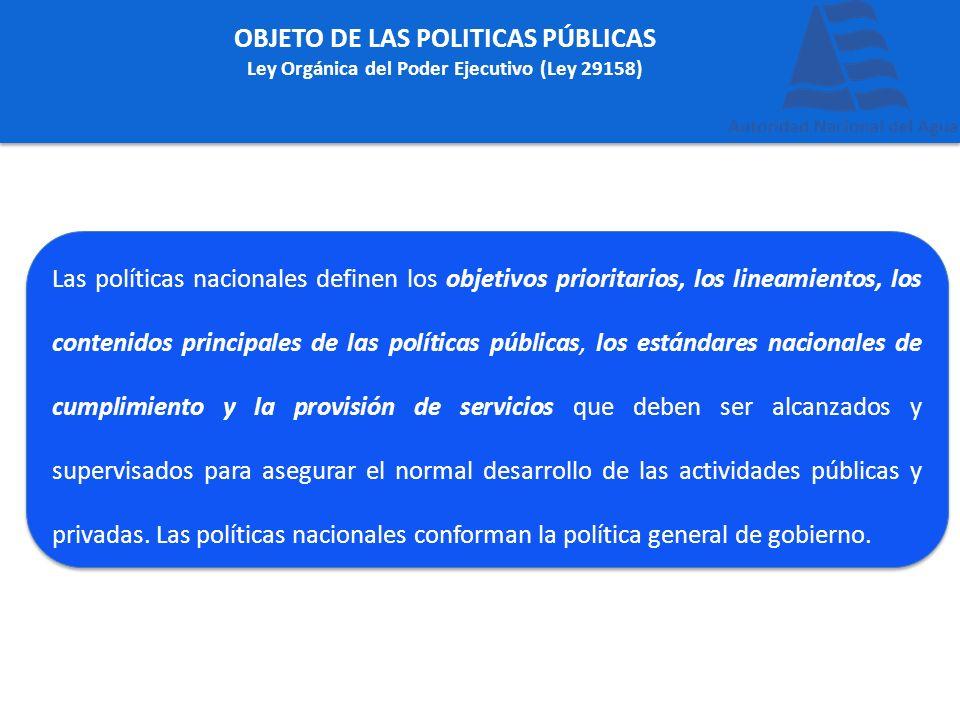 OBJETO DE LAS POLITICAS PÚBLICAS Ley Orgánica del Poder Ejecutivo (Ley 29158) Las políticas nacionales definen los objetivos prioritarios, los lineami