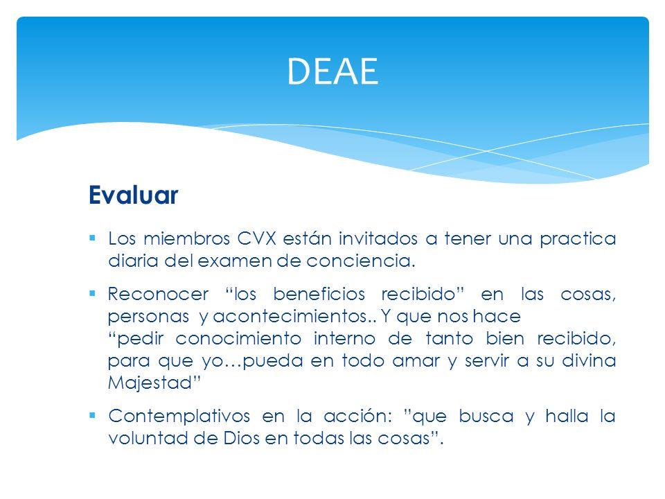 Evaluar Los miembros CVX están invitados a tener una practica diaria del examen de conciencia. Reconocer los beneficios recibido en las cosas, persona